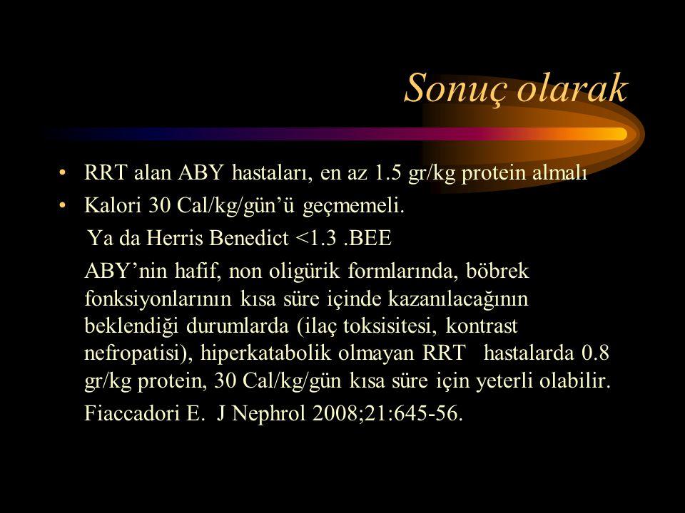 Sonuç olarak •RRT alan ABY hastaları, en az 1.5 gr/kg protein almalı •Kalori 30 Cal/kg/gün'ü geçmemeli. Ya da Herris Benedict <1.3.BEE ABY'nin hafif,