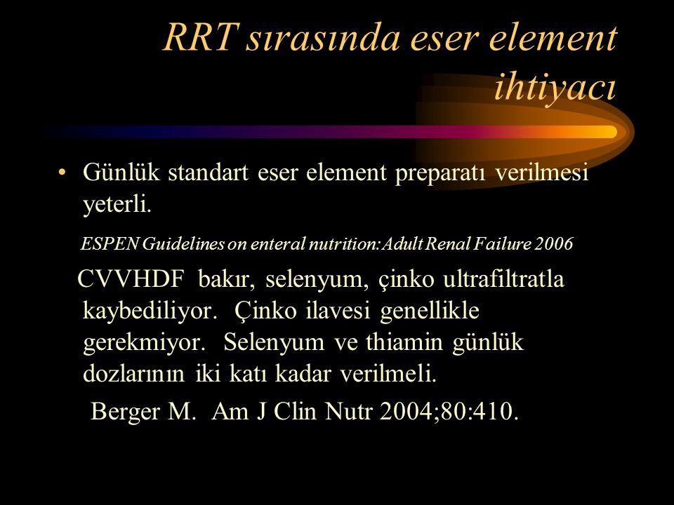 RRT sırasında eser element ihtiyacı •Günlük standart eser element preparatı verilmesi yeterli. ESPEN Guidelines on enteral nutrition:Adult Renal Failu