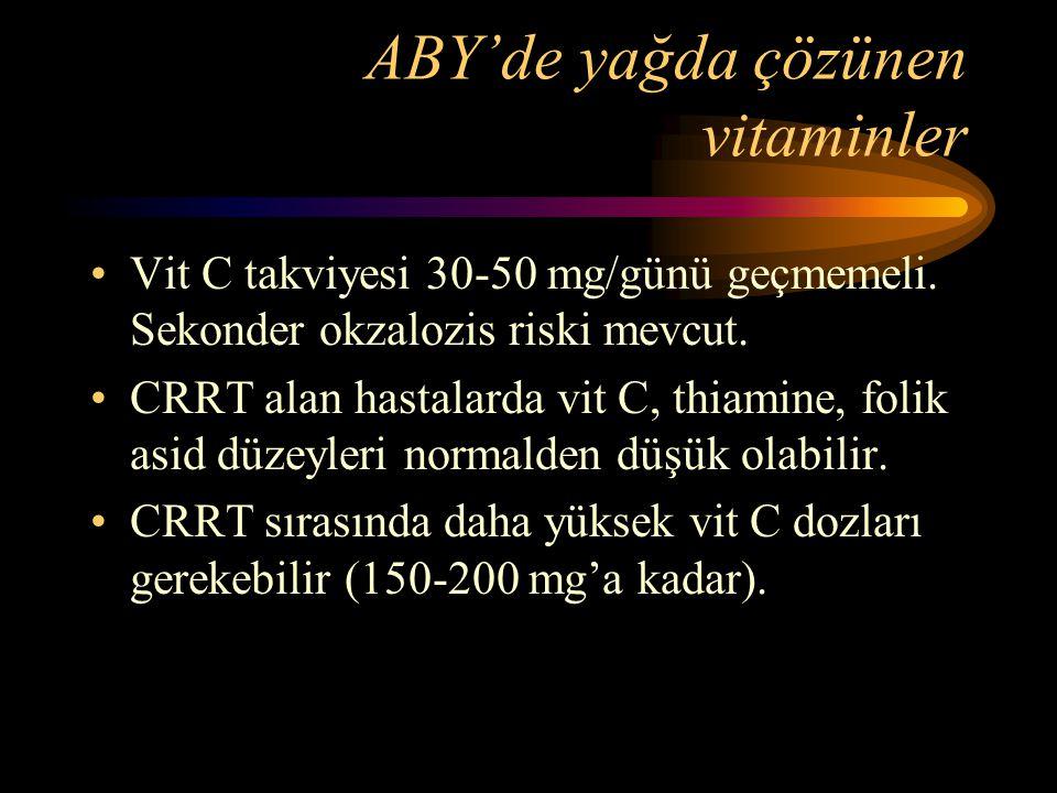 ABY'de yağda çözünen vitaminler •Vit C takviyesi 30-50 mg/günü geçmemeli. Sekonder okzalozis riski mevcut. •CRRT alan hastalarda vit C, thiamine, foli