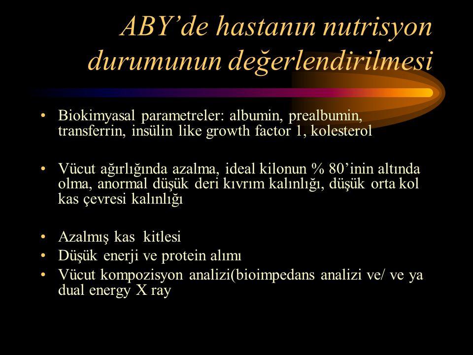 ABY'de hastanın nutrisyon durumunun değerlendirilmesi •Biokimyasal parametreler: albumin, prealbumin, transferrin, insülin like growth factor 1, koles