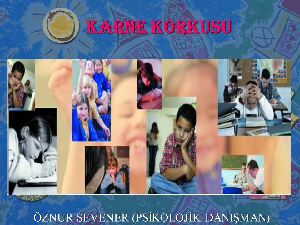 KARNE KORKUSU ÖZNUR SEVENER (PSİKOLOJİK DANIŞMAN ÖZNUR SEVENER (PSİKOLOJİK DANIŞMAN )