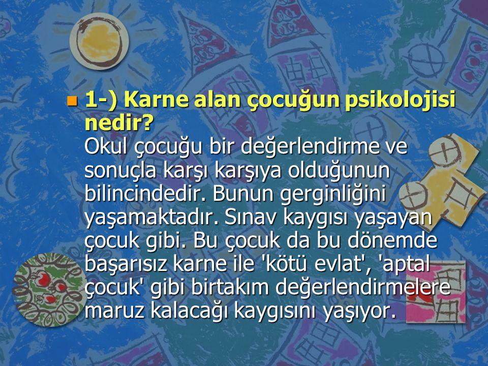 n 1-) Karne alan çocuğun psikolojisi nedir? Okul çocuğu bir değerlendirme ve sonuçla karşı karşıya olduğunun bilincindedir. Bunun gerginliğini yaşamak