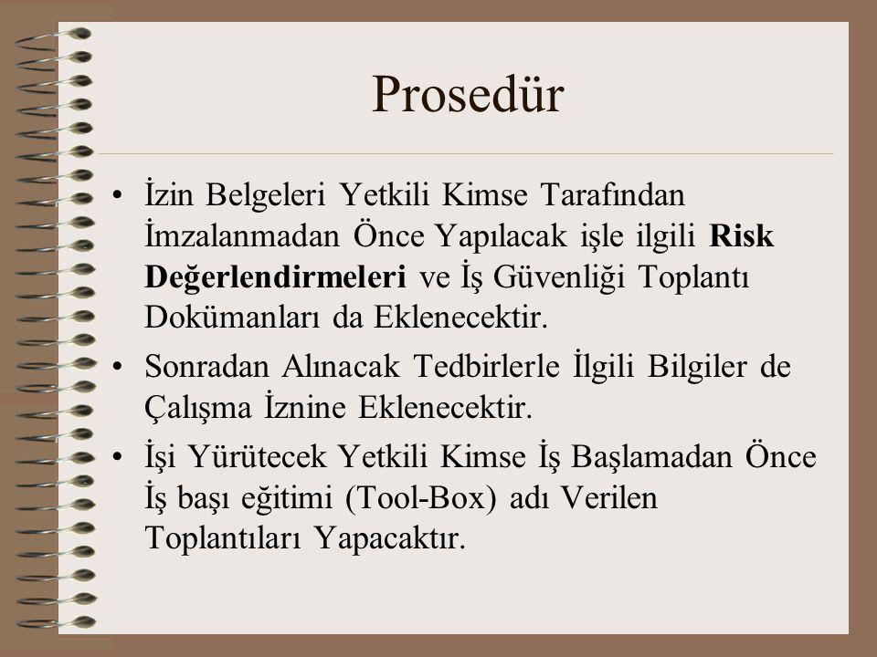 Prosedür •İzin Belgeleri Yetkili Kimse Tarafından İmzalanmadan Önce Yapılacak işle ilgili Risk Değerlendirmeleri ve İş Güvenliği Toplantı Dokümanları