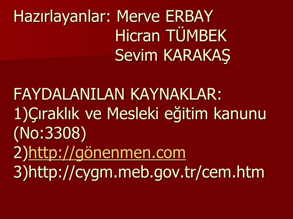 Hazırlayanlar: Merve ERBAY Hicran TÜMBEK Sevim KARAKAŞ FAYDALANILAN KAYNAKLAR: 1)Çıraklık ve Mesleki eğitim kanunu (No:3308) 2)http://gönenmen.com 3)http://cygm.meb.gov.tr/cem.htm http://gönenmen.com