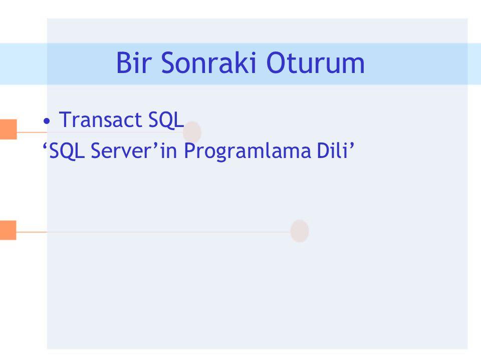 Bir Sonraki Oturum •Transact SQL 'SQL Server'in Programlama Dili'