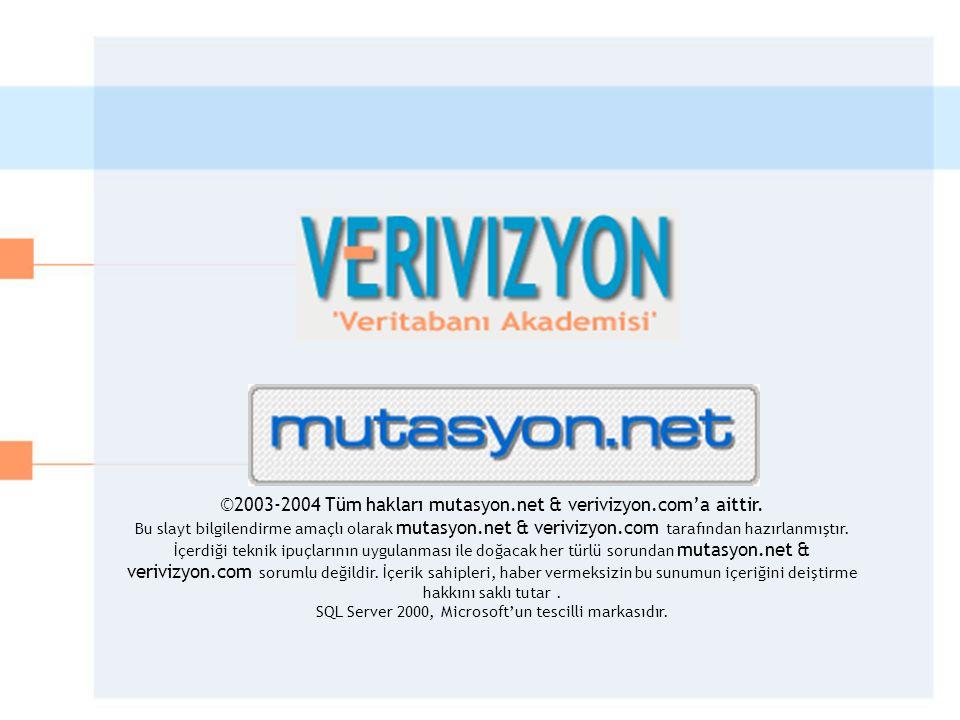 ©2003-2004 Tüm hakları mutasyon.net & verivizyon.com'a aittir. Bu slayt bilgilendirme amaçlı olarak mutasyon.net & verivizyon.com tarafından hazırlanm