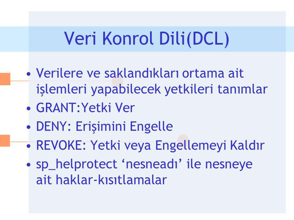 Veri Konrol Dili(DCL) •Verilere ve saklandıkları ortama ait işlemleri yapabilecek yetkileri tanımlar •GRANT:Yetki Ver •DENY: Erişimini Engelle •REVOKE