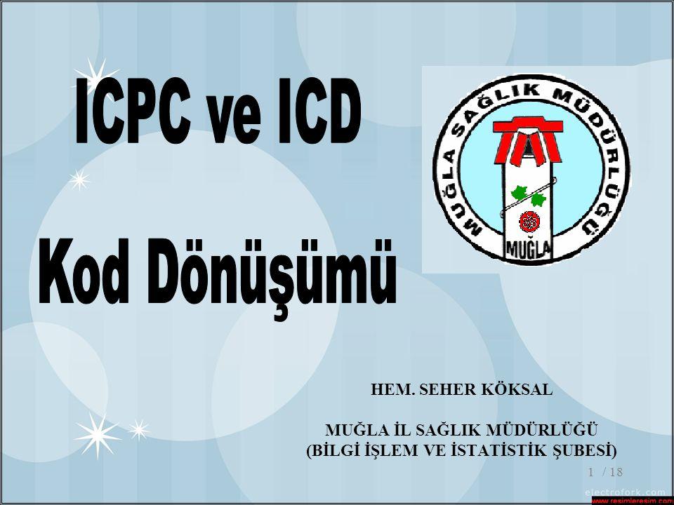 / 182 Amaç – Hedefler •Amaç: Bu sunumun sonunda katılımcıların ICPC kodları ile ICD kodları arasında dönüşüm yapılması konusunda bilgi sahibi olmaları amaçlanmaktadır.