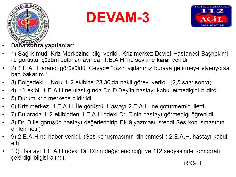 16/03/11 DEVAM-3 •Daha sonra yapılanlar: •1) Sağlık müd. Kriz Merkezine bilgi verildi. Kriz merkez Devlet Hastanesi Başhekimi ile görüştü, çözüm bulun