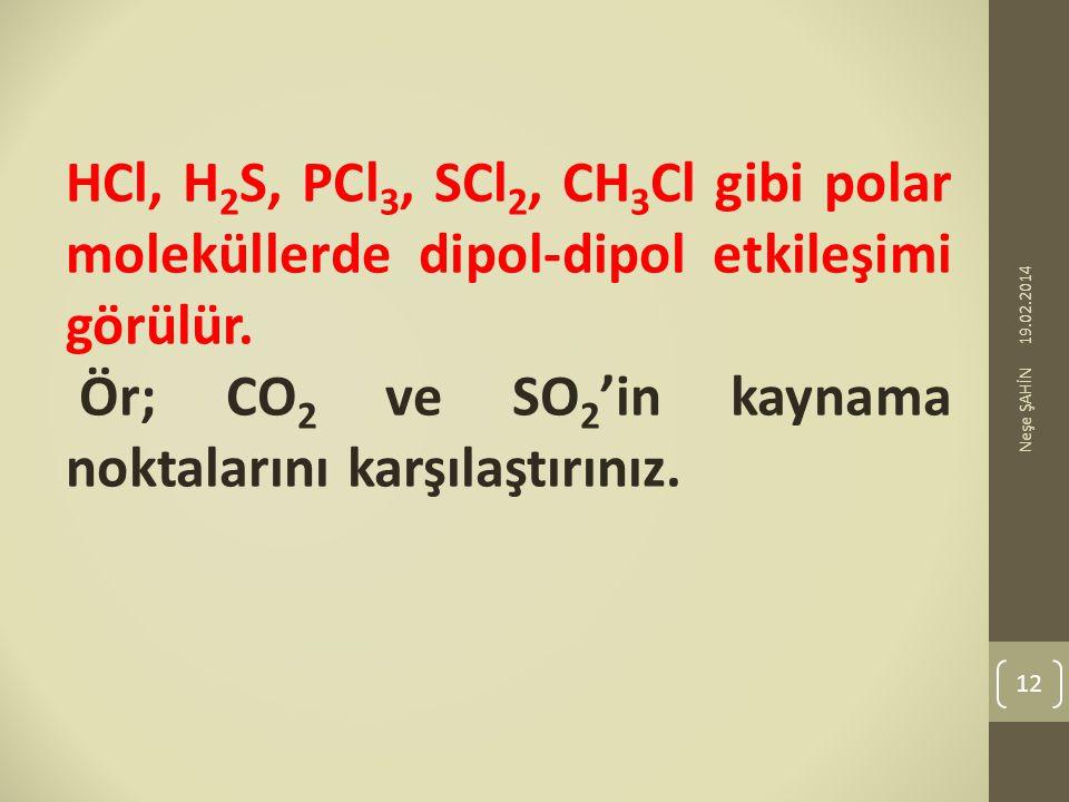HCl, H 2 S, PCl 3, SCl 2, CH 3 Cl gibi polar moleküllerde dipol-dipol etkileşimi görülür. Ör; CO 2 ve SO 2 'in kaynama noktalarını karşılaştırınız. 19