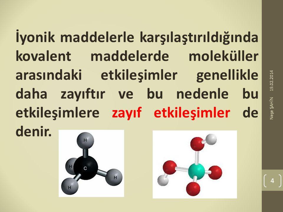 İyonik maddelerle karşılaştırıldığında kovalent maddelerde moleküller arasındaki etkileşimler genellikle daha zayıftır ve bu nedenle bu etkileşimlere