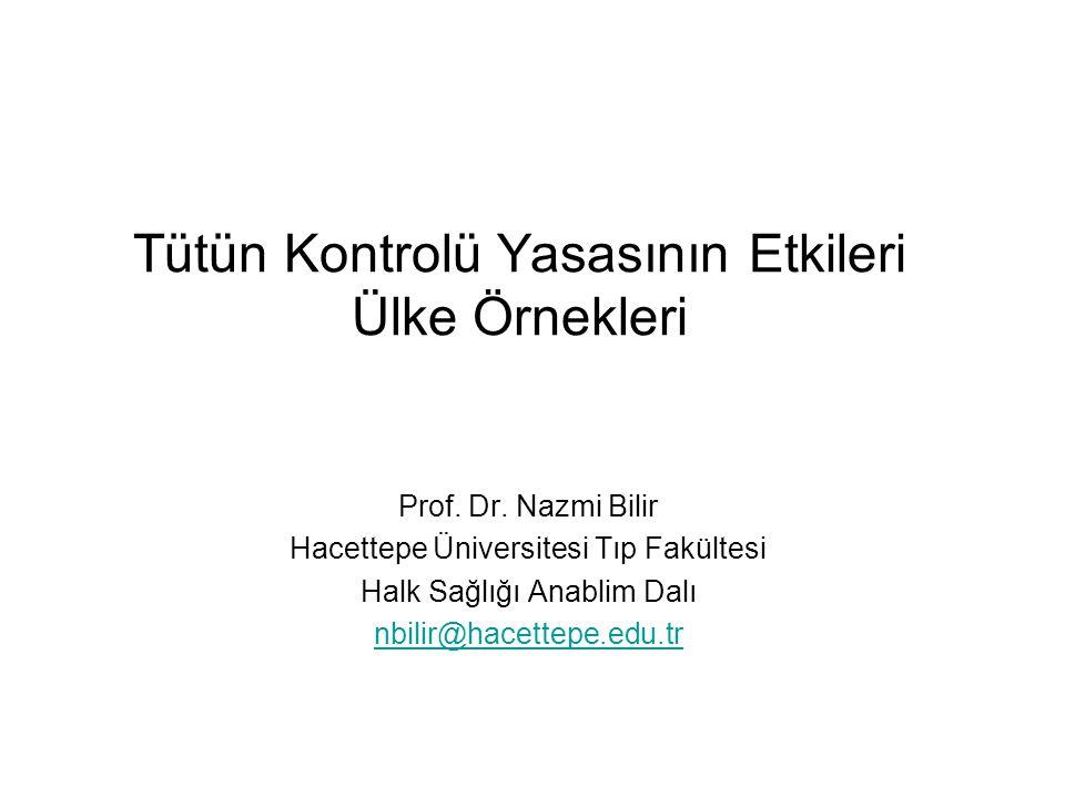 Tütün Kontrolü Yasasının Etkileri Ülke Örnekleri Prof. Dr. Nazmi Bilir Hacettepe Üniversitesi Tıp Fakültesi Halk Sağlığı Anablim Dalı nbilir@hacettepe
