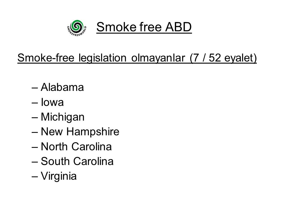 Smoke free ABD Smoke-free legislation olmayanlar (7 / 52 eyalet) –Alabama –Iowa –Michigan –New Hampshire –North Carolina –South Carolina –Virginia