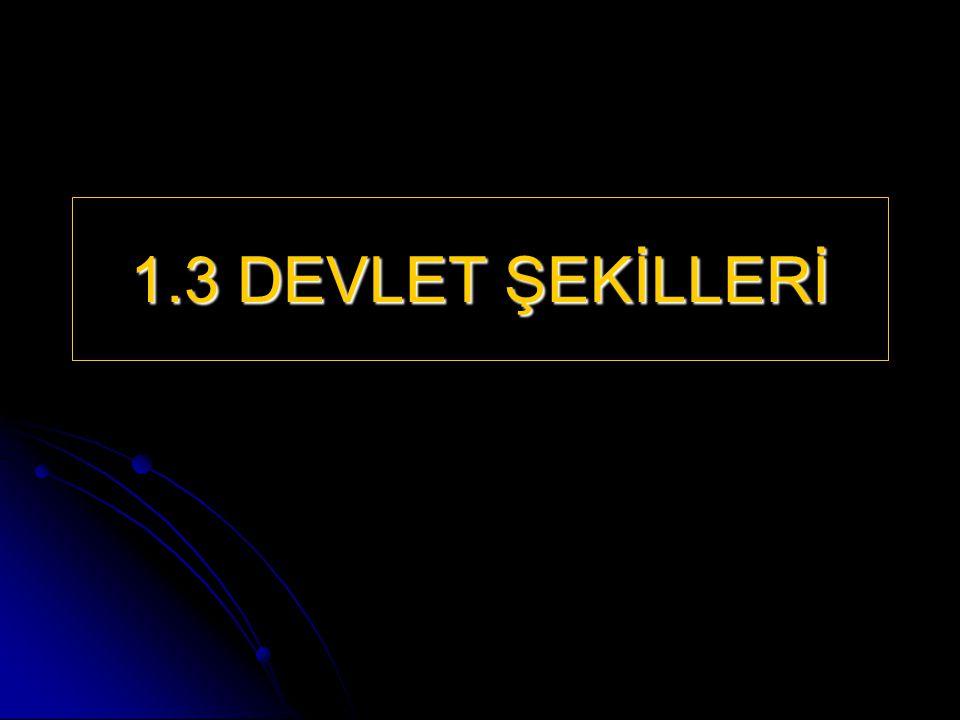 1.3 DEVLET ŞEKİLLERİ