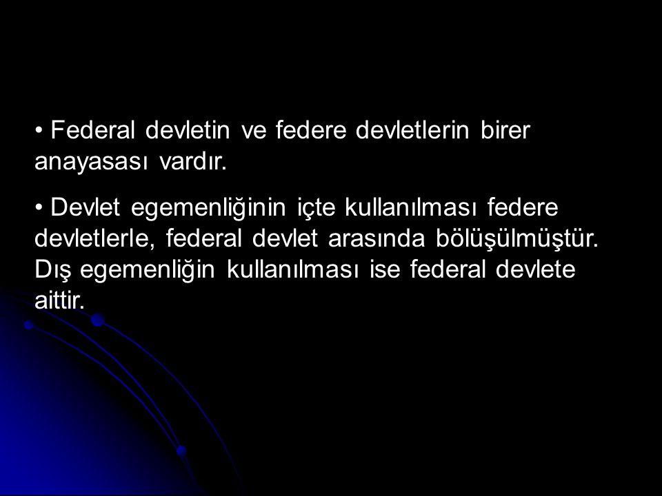 • Federal devletin ve federe devletlerin birer anayasası vardır. • Devlet egemenliğinin içte kullanılması federe devletlerle, federal devlet arasında