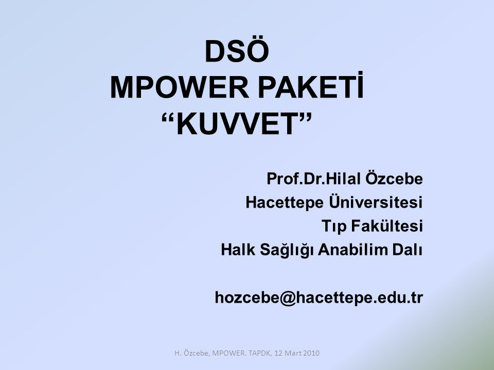 DSÖ MPOWER PAKETİ KUVVET Prof.Dr.Hilal Özcebe Hacettepe Üniversitesi Tıp Fakültesi Halk Sağlığı Anabilim Dalı hozcebe@hacettepe.edu.tr H.