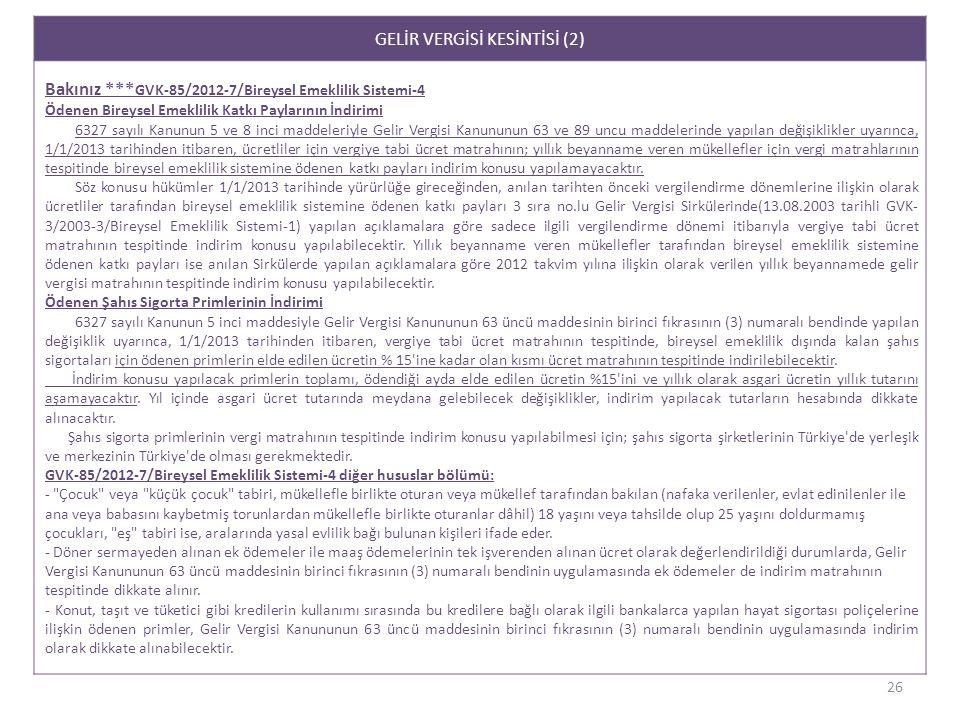 GELİR VERGİSİ KESİNTİSİ (2) Bakınız *** GVK-85/2012-7/Bireysel Emeklilik Sistemi-4 Ödenen Bireysel Emeklilik Katkı Paylarının İndirimi 6327 sayılı Kan