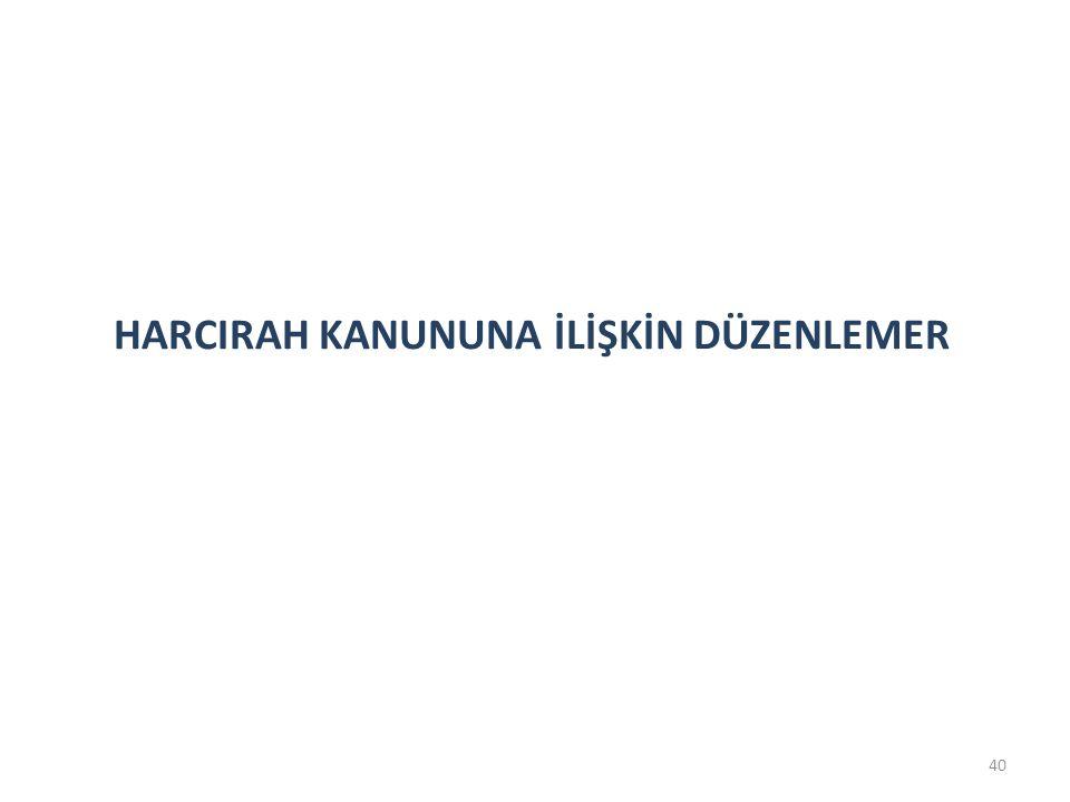 HARCIRAH KANUNUNA İLİŞKİN DÜZENLEMER 40