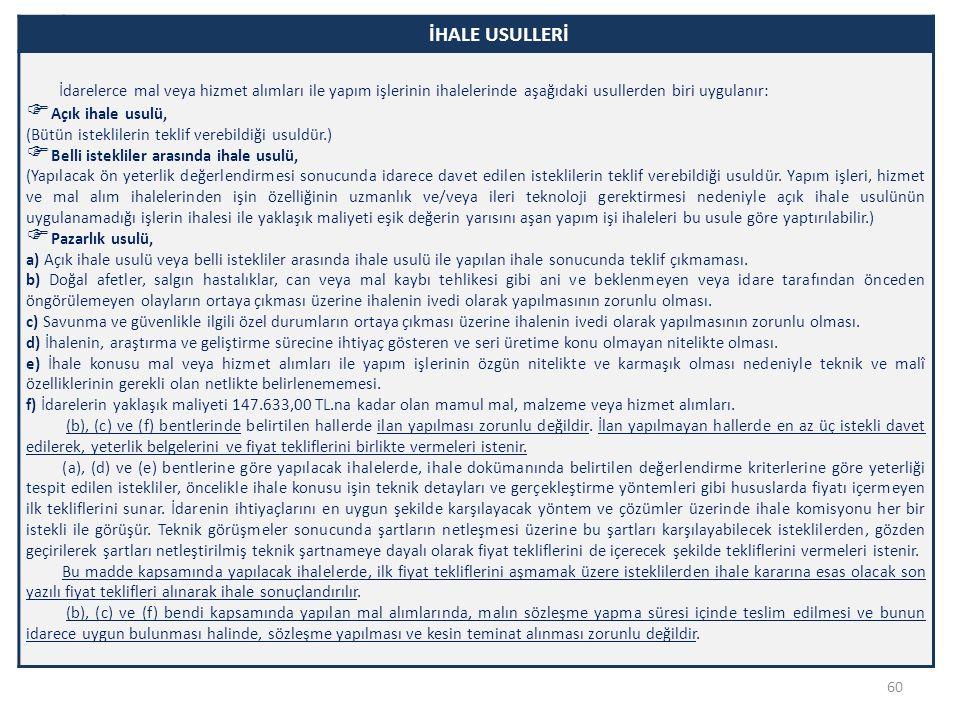 İHALE USULLERİ İdarelerce mal veya hizmet alımları ile yapım işlerinin ihalelerinde aşağıdaki usullerden biri uygulanır:  Açık ihale usulü, (Bütün is