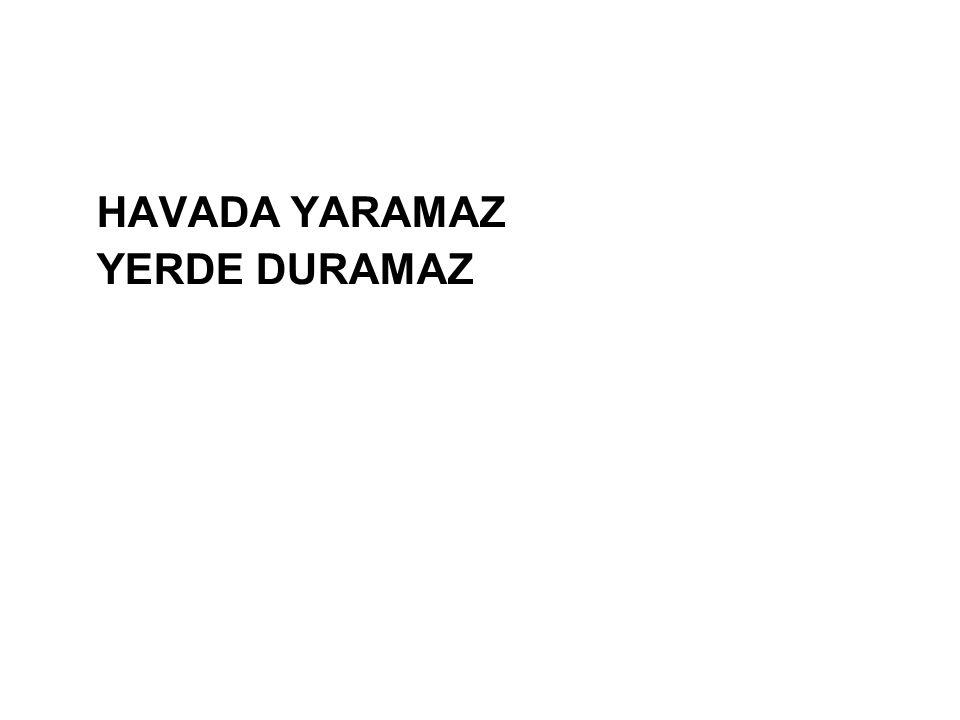 HAVADA YARAMAZ YERDE DURAMAZ