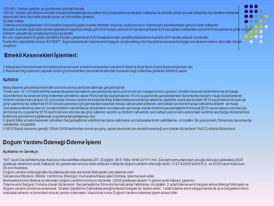103-HS-: Verilen gelirler ve gönderme emirleri hesabı 103.02: Verilen gönderme emirleri hesabına tıklatıldığında sistem borç hanesine kaydedilen miktarlar ile kesinti olarak alacak hanesine kaydedilen miktarlar arasındaki farkı otomatik olarak yazar ve net miktarı gösterir.