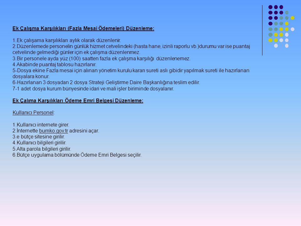 Ek Çalışma Karşılıkları (Fazla Mesai Ödemeleri) Düzenleme: 1.Ek çalışama karşılıkları aylık olarak düzenlenir. 2.Düzenlemede personelin günlük hizmet