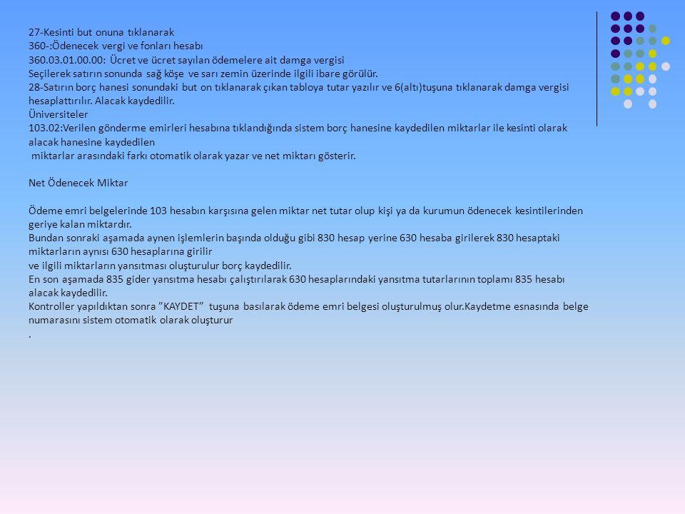 27-Kesinti but onuna tıklanarak 360-:Ödenecek vergi ve fonları hesabı 360.03.01.00.00: Ücret ve ücret sayılan ödemelere ait damga vergisi Seçilerek satırın sonunda sağ köşe ve sarı zemin üzerinde ilgili ibare görülür.