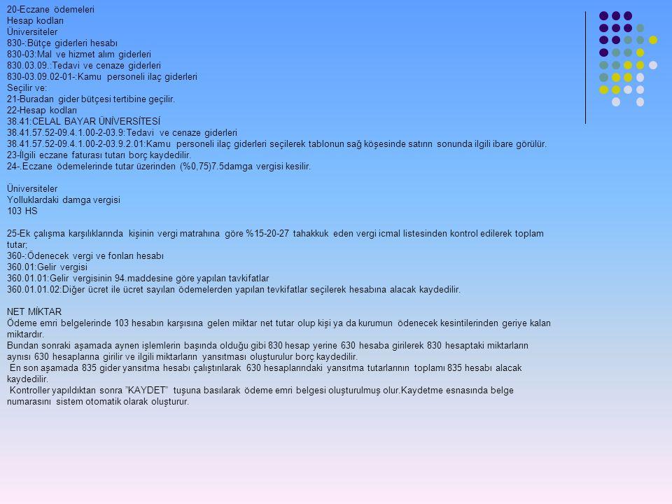 20-Eczane ödemeleri Hesap kodları Üniversiteler 830-:Bütçe giderleri hesabı 830-03:Mal ve hizmet alım giderleri 830.03.09.:Tedavi ve cenaze giderleri