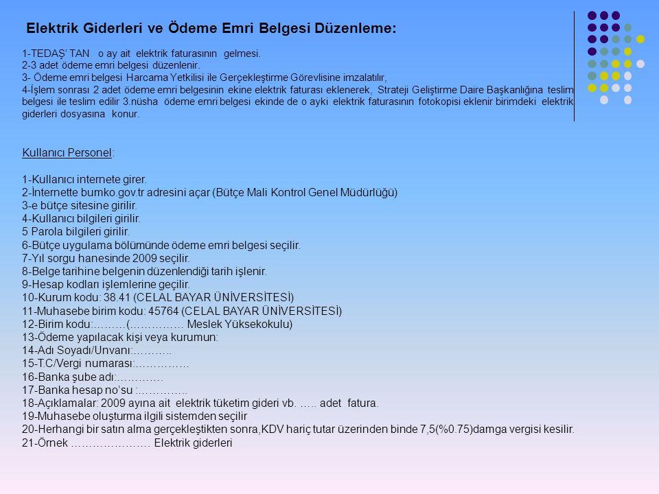 Elektrik Giderleri ve Ödeme Emri Belgesi Düzenleme: 1-TEDAŞ' TAN o ay ait elektrik faturasının gelmesi. 2-3 adet ödeme emri belgesi düzenlenir. 3- Öde
