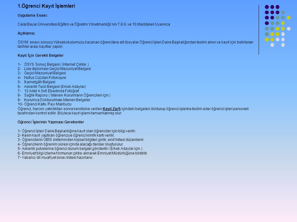 1.Öğrenci Kayıt İşlemleri Uygulama Esası: Celal Bayar Üniversitesi Eğitim ve Öğretim Yönetmenliği'nin 7.8.9. ve 10.Maddeleri Uyarınca Açıklama; ÖSYM s