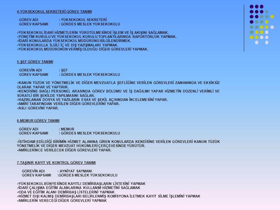 4-YÜKSEKOKUL SEKRETERİ GÖREV TANIMI GÖREV ADI: YÜKSEKOKUL SEKRETERİ GÖREV KAPSAMI: GÖRDES MESLEK YÜKSEKOKULU  YÜKSEKOKUL İDARİ HİZMETLERİN YÜRÜTÜLMES