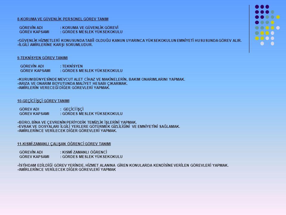 8-KORUMA VE GÜVENLİK PERSONEL GÖREV TANIM GÖREVİN ADI: KORUMA VE GÜVENLİK GÖREVİ GÖREV KAPSAMI : GÖRDES MESLEK YÜKSEKOKULU  GÜVENLİK HİZMETLERİ KONUS
