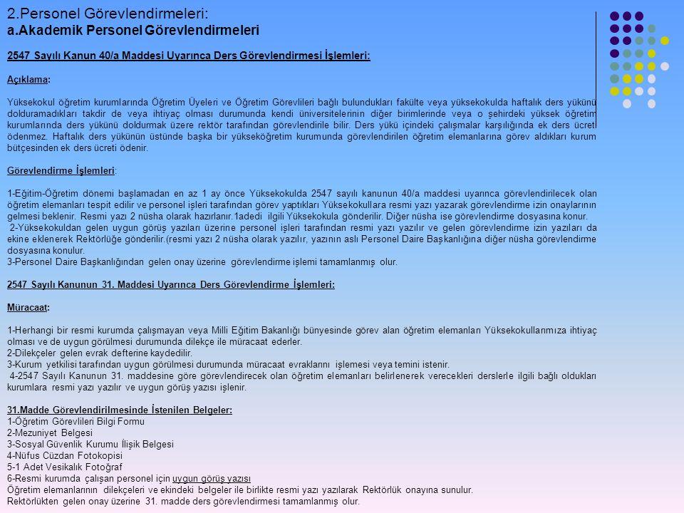2.Personel Görevlendirmeleri: a.Akademik Personel Görevlendirmeleri 2547 Sayılı Kanun 40/a Maddesi Uyarınca Ders Görevlendirmesi İşlemleri: Açıklama: