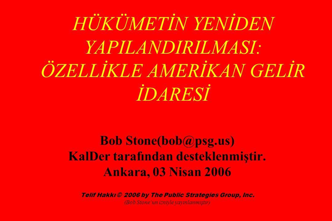 HÜKÜMETİN YENİDEN YAPILANDIRILMASI: ÖZELLİKLE AMERİKAN GELİR İDARESİ Bob Stone(bob@psg.us) KalDer tarafından desteklenmiştir.