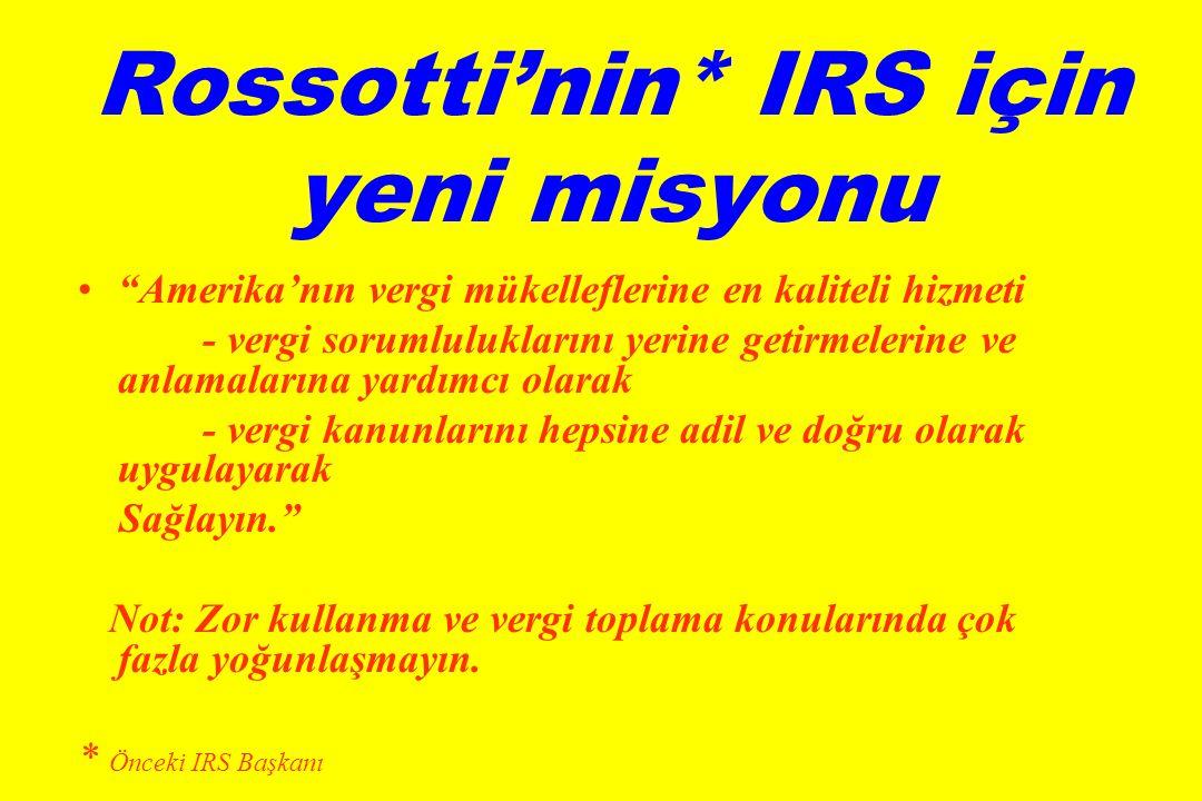 Rossotti'nin* IRS için yeni misyonu • Amerika'nın vergi mükelleflerine en kaliteli hizmeti - vergi sorumluluklarını yerine getirmelerine ve anlamalarına yardımcı olarak - vergi kanunlarını hepsine adil ve doğru olarak uygulayarak Sağlayın. Not: Zor kullanma ve vergi toplama konularında çok fazla yoğunlaşmayın.