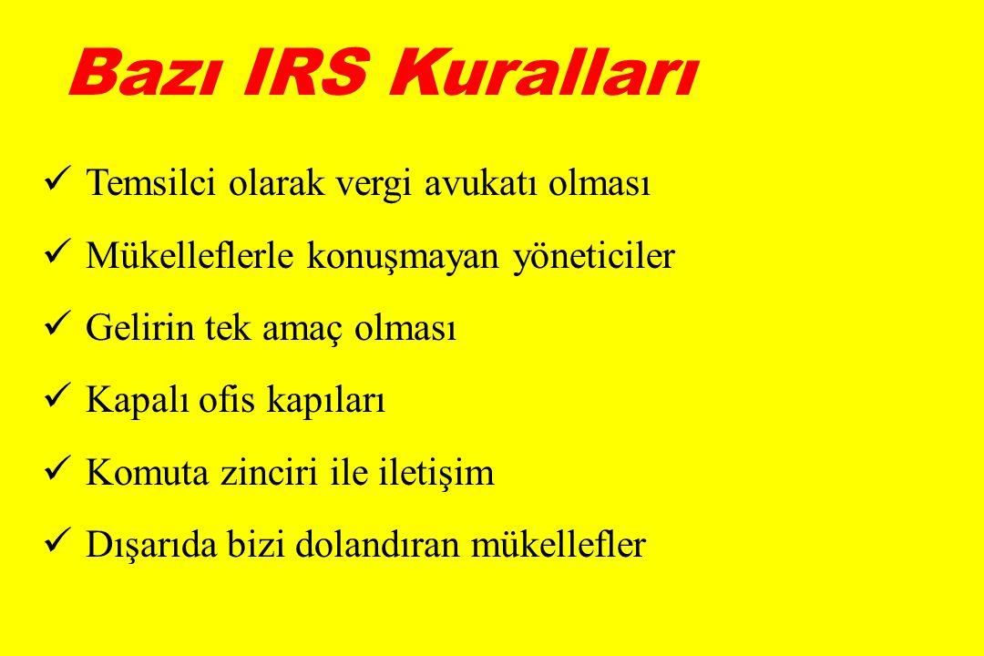 Bazı IRS Kuralları  Temsilci olarak vergi avukatı olması  Mükelleflerle konuşmayan yöneticiler  Gelirin tek amaç olması  Kapalı ofis kapıları  Komuta zinciri ile iletişim  Dışarıda bizi dolandıran mükellefler