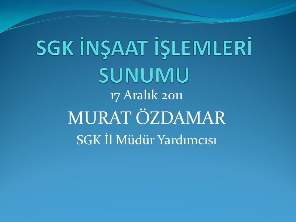 17 Aralık 2011 MURAT ÖZDAMAR SGK İl Müdür Yardımcısı