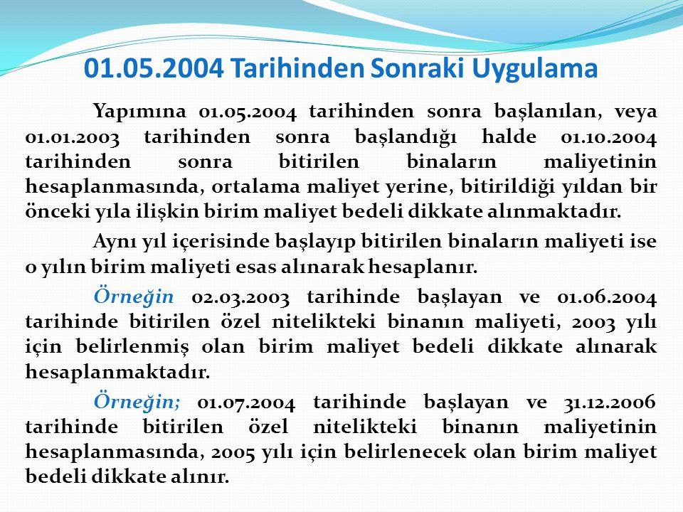 01.05.2004 Tarihinden Sonraki Uygulama Yapımına 01.05.2004 tarihinden sonra başlanılan, veya 01.01.2003 tarihinden sonra başlandığı halde 01.10.2004 t