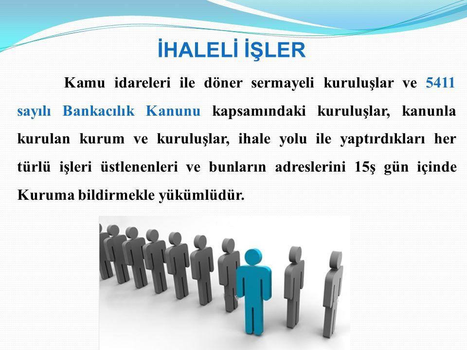 İHALELİ İŞLER Kamu idareleri ile döner sermayeli kuruluşlar ve 5411 sayılı Bankacılık Kanunu kapsamındaki kuruluşlar, kanunla kurulan kurum ve kuruluş