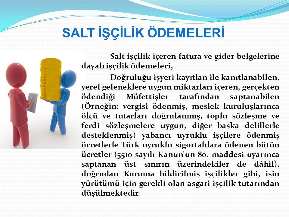 SALT İŞÇİLİK ÖDEMELERİ Salt işçilik içeren fatura ve gider belgelerine dayalı işçilik ödemeleri, Doğruluğu işyeri kayıtlan ile kanıtlanabilen, yerel g