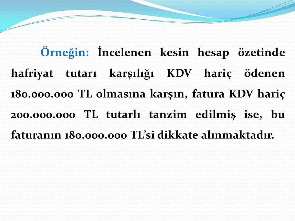 Örneğin: İncelenen kesin hesap özetinde hafriyat tutarı karşılığı KDV hariç ödenen 180.000.000 TL olmasına karşın, fatura KDV hariç 200.000.000 TL tut