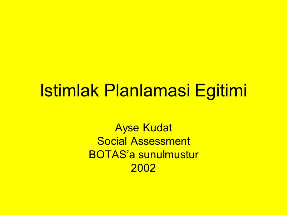 Istimlak Planlamasi Egitimi Ayse Kudat Social Assessment BOTAS'a sunulmustur 2002
