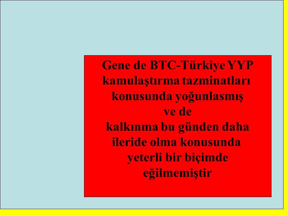 Gene de BTC-Türkiye YYP kamulaştırma tazminatları konusunda yoğunlasmış ve de kalkınma bu günden daha ileride olma konusunda yeterli bir biçimde eğilm