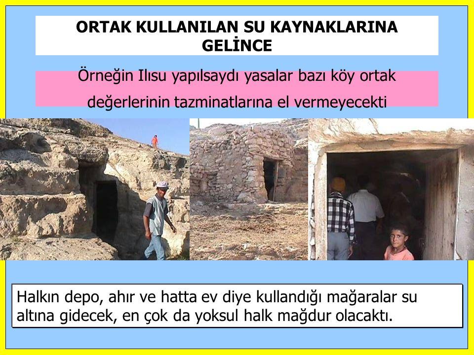 Örneğin Ilısu yapılsaydı yasalar bazı köy ortak değerlerinin tazminatlarına el vermeyecekti Halkın depo, ahır ve hatta ev diye kullandığı mağaralar su