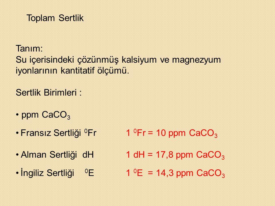 Toplam Sertlik Tanım: Su içerisindeki çözünmüş kalsiyum ve magnezyum iyonlarının kantitatif ölçümü. Sertlik Birimleri : • ppm CaCO 3 • Fransız Sertliğ
