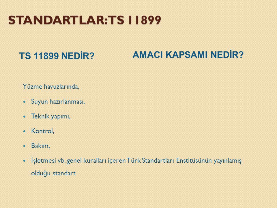STANDARTLAR: TS 11899 Yüzme havuzlarında,  Suyun hazırlanması,  Teknik yapımı,  Kontrol,  Bakım,  İ şletmesi vb. genel kuralları içeren Türk Stan