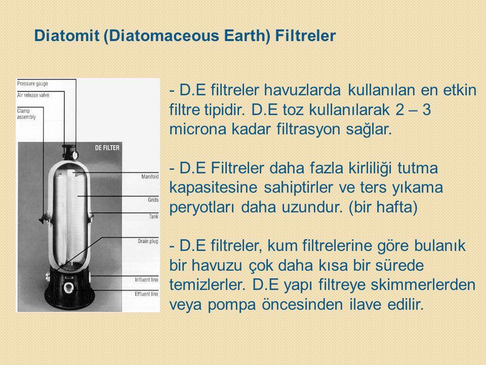 - D.E filtreler havuzlarda kullanılan en etkin filtre tipidir. D.E toz kullanılarak 2 – 3 microna kadar filtrasyon sağlar. - D.E Filtreler daha fazla
