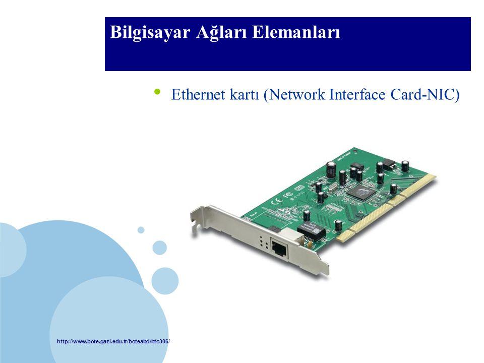 http://www.bote.gazi.edu.tr/boteabd/bto306/ BTÖ 306 Bilgisayar Ağları Elemanları • Ethernet kartı (Network Interface Card-NIC)