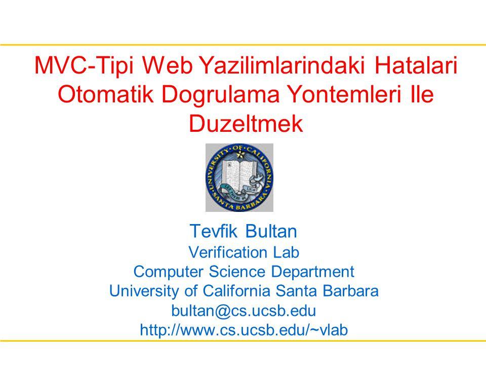 MVC-Tipi Web Yazilimlarindaki Hatalari Otomatik Dogrulama Yontemleri Ile Duzeltmek Tevfik Bultan Verification Lab Computer Science Department Universi