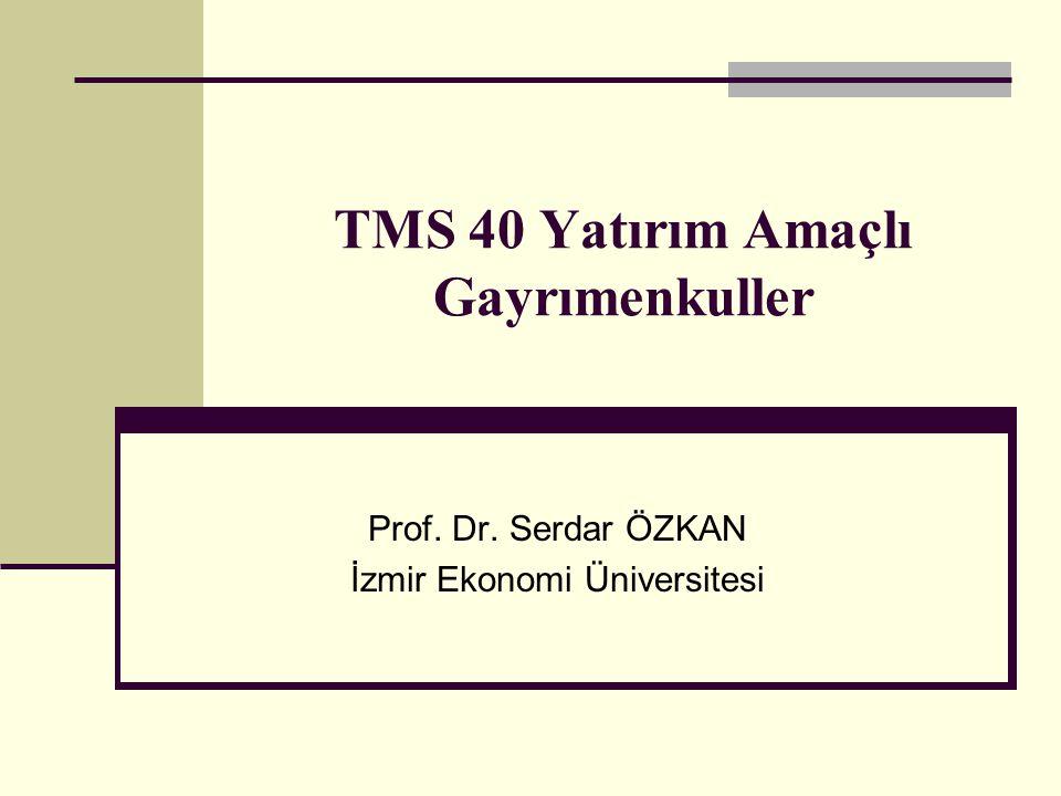 TMS 40 Yatırım Amaçlı Gayrımenkuller Prof. Dr. Serdar ÖZKAN İzmir Ekonomi Üniversitesi